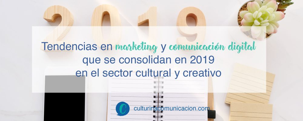tendencias marketing y comunicación digital 2019, culturina comunicación