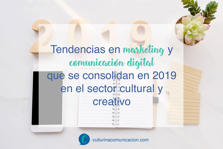 tendencias marketing y comunicación digital 2019, culturina comunicación