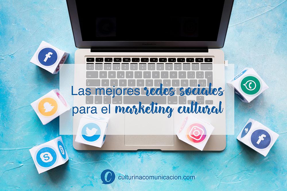 Mejores redes sociales para el marketing cultural culturina comunicación