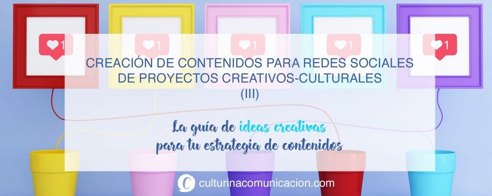 ideas contenido creativo redes sociales, culturina comunicación