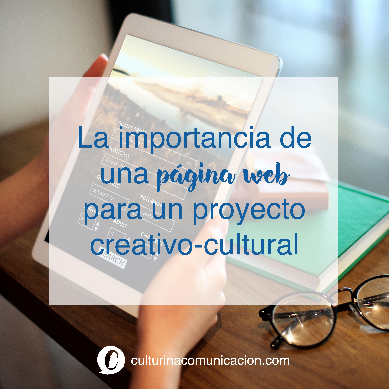 Importancia de la web para un proyecto creativo, culturina comunicación