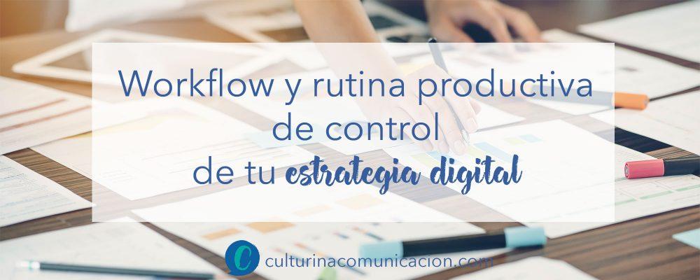 workflow y rutina de control de una estrategia de comunicación, culturina comunicación