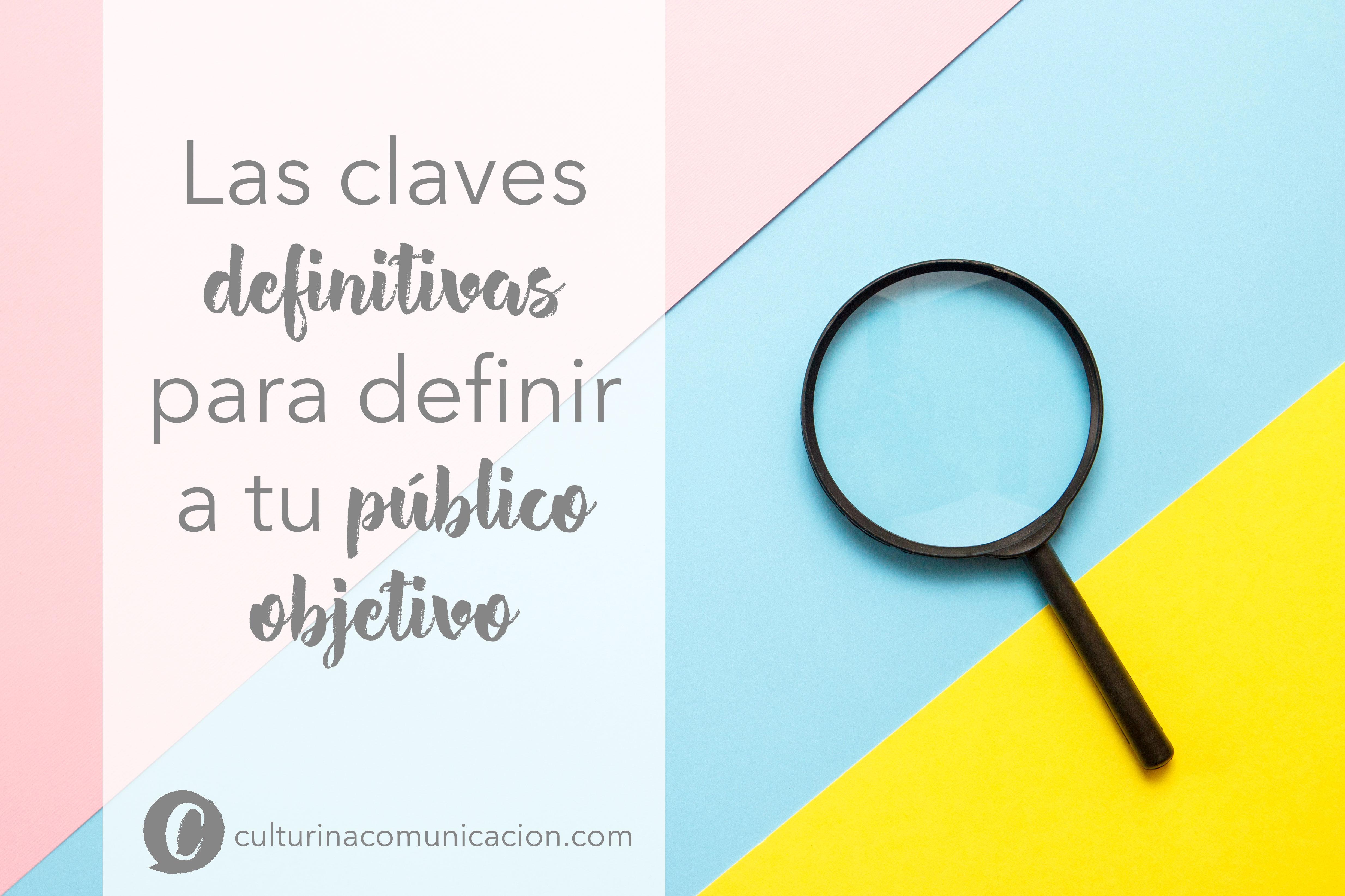 Claves para definir público objetivo, culturina comunicación