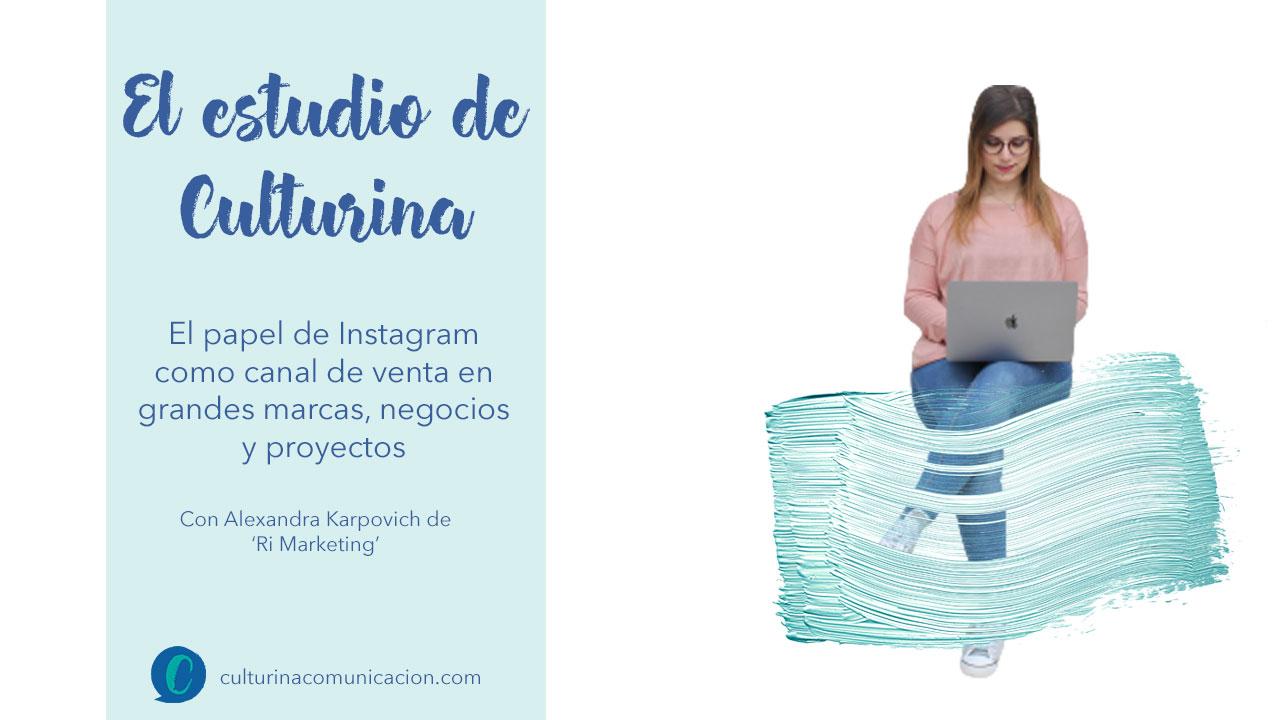 Instagram como canal de venta en grandes marcas, negocios y proyectos, culturina comunicación