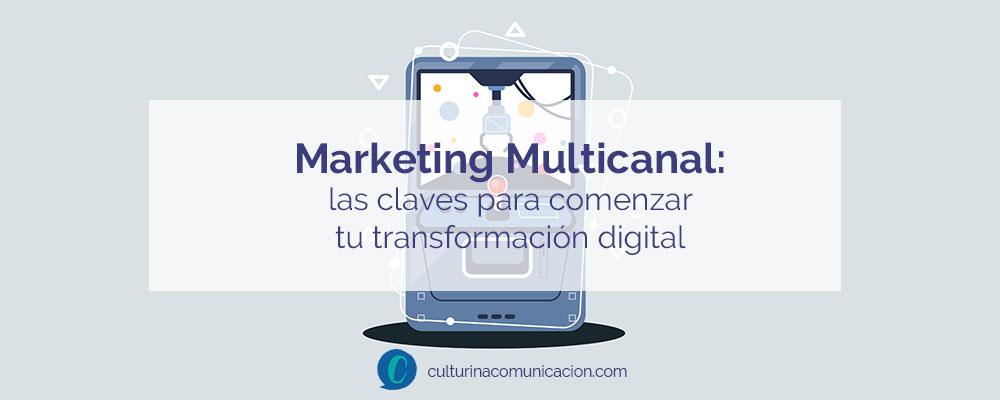estrategia marketing multicanal, transformación digital, culturina comunicación