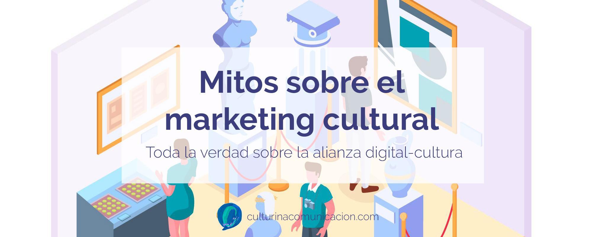 mitos sobre marketing cultural, culturina comunicación