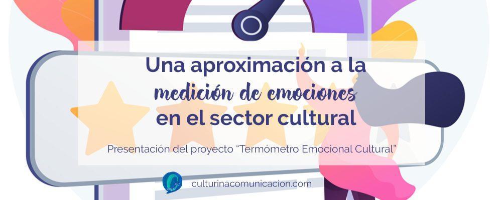 medición de emociones cultura, estudio de públicos sector cultural, culturina comunicación, termómetro emocional cultural