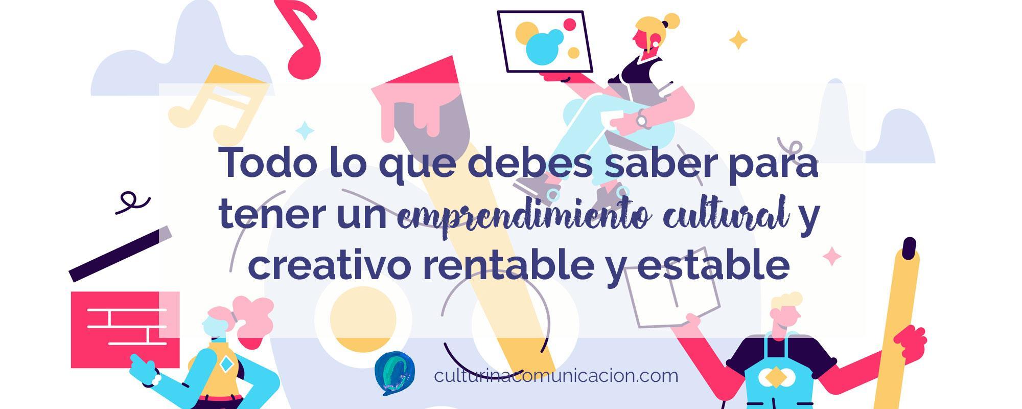 emprendimiento cultural, emprender sector cultural, culturina comunicación